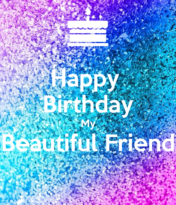 Happy Birthday Gorgeous Friend ~ Happy birthday my beautiful friend pictures to pin on pinterest daddy