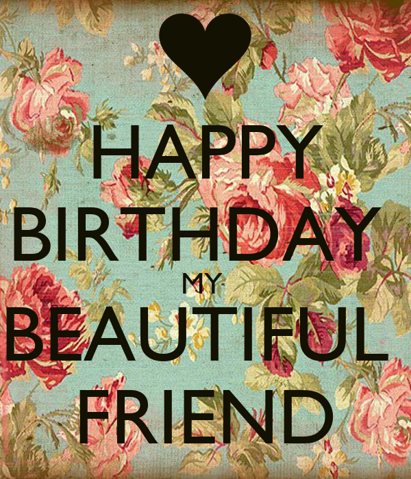 Happy Birthday Beautiful Quotes: HAPPY BIRTHDAY MY BEAUTIFUL FRIEND Poster