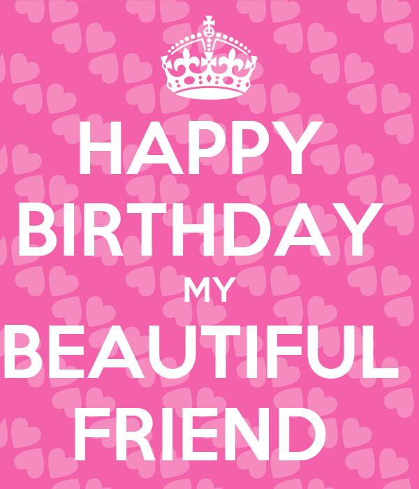 Happy Birthday Gorgeous Friend ~ Happy birthday my beautiful friend keep calm and carry on image generator