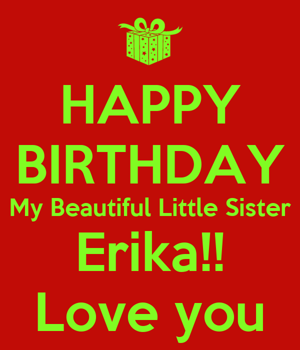 HAPPY BIRTHDAY My Beautiful Little Sister Erika!! Love You