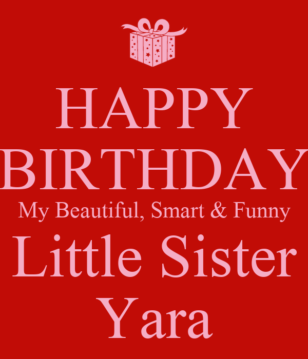 HAPPY BIRTHDAY My Beautiful, Smart & Funny Little Sister