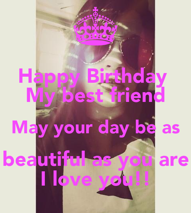 Happy Birthday My Best Friend May Your Day Be As Beautiful