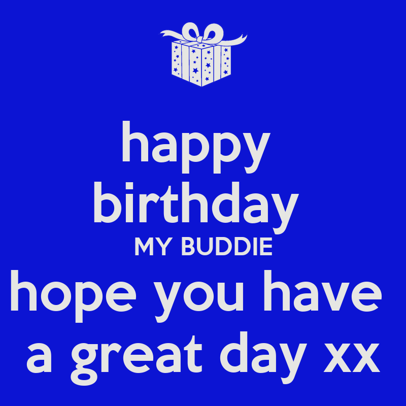 Happy Birthday MY BUDDIE Hope You Have A Great Day Xx