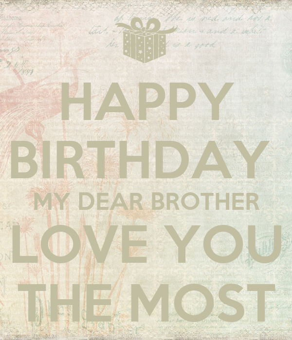 HAPPY BIRTHDAY MY DEAR BROTHER LOVE YOU THE MOST Poster
