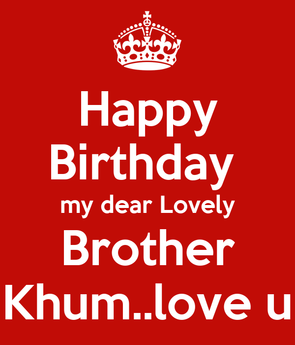 Happy Birthday My Dear Lovely Brother Khum..love U