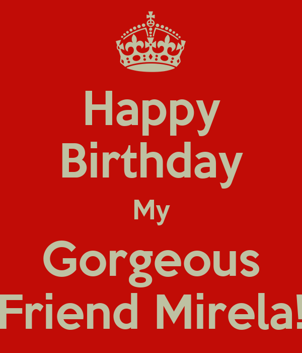 Happy Birthday Gorgeous Friend ~ Happy birthday my gorgeous friend mirela poster gabi keep calm o matic
