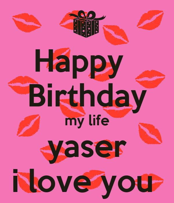 Happy Birthday My Life Yaser I Love You