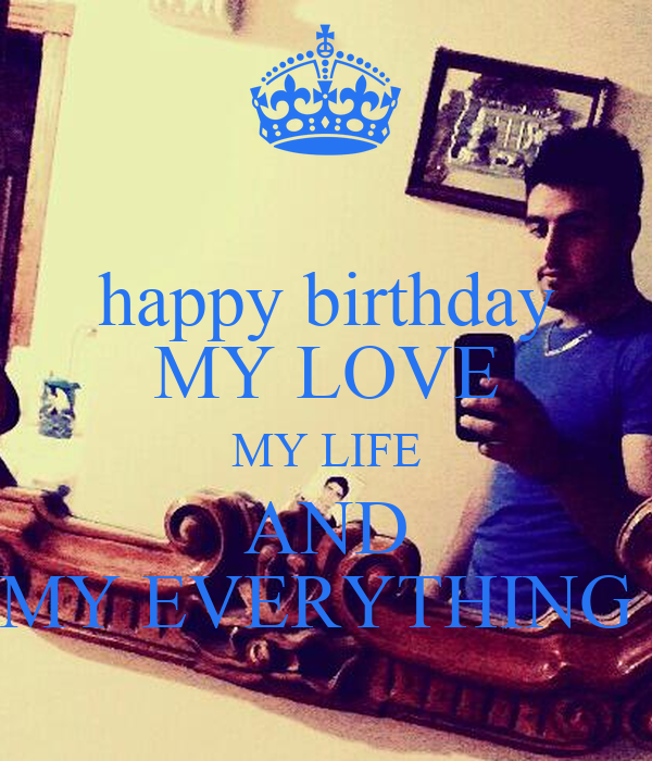 Happy Birthday MY LOVE MY LIFE AND MY EVERYTHING Poster