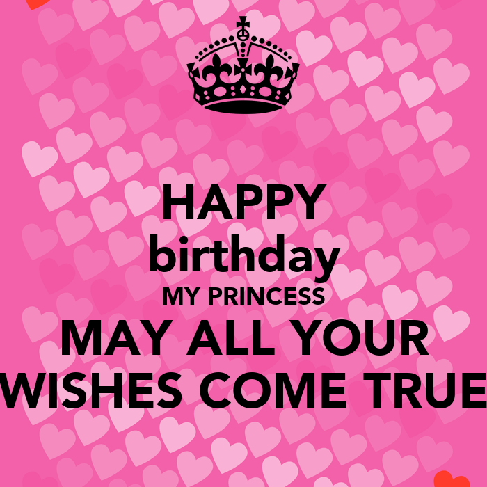 Happy Birthday My Princess May All Your Wishes Come True Happy Birthday Wishes Princess