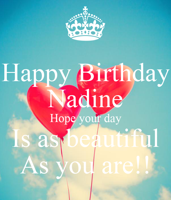 Happy Birthday Nadine Hope Your Day Is As Beautiful As You