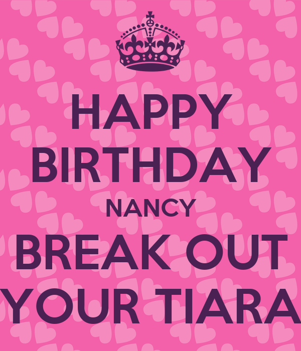 HAPPY BIRTHDAY NANCY BREAK OUT YOUR TIARA Poster