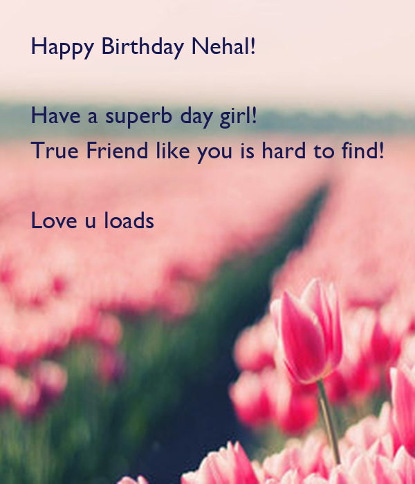 Happy Birthday Nehal Have A Superb Day Girl True Friend Like You