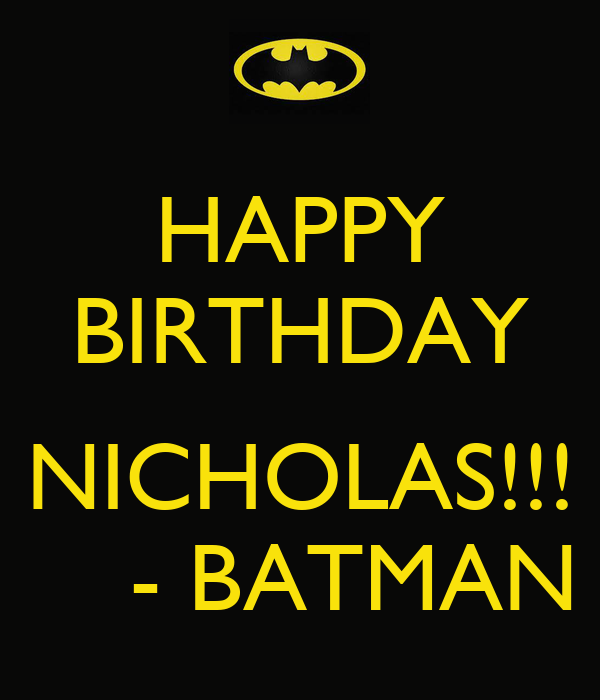 happy birthday nicholas batman keep calm and carry. Black Bedroom Furniture Sets. Home Design Ideas