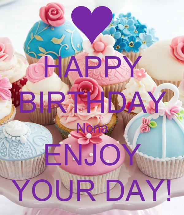 Happy Birthday Enjoy Your Day Quotes Happy Birthday Nona Enjoy Your