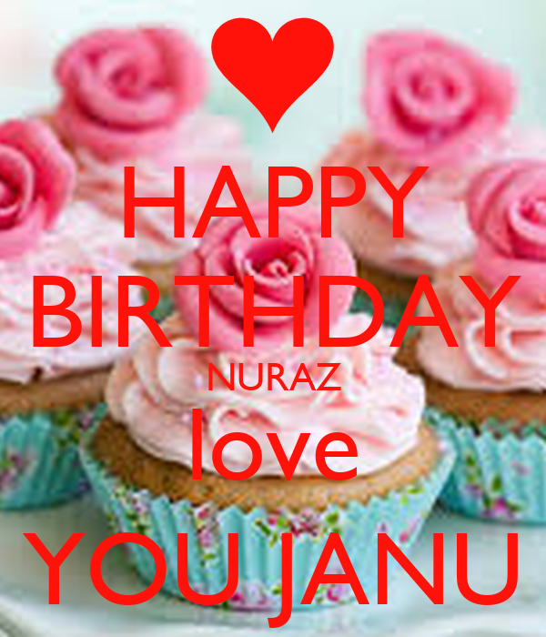 Love You Janu Wallpaper : HAPPY BIRTHDAY NURAZ love YOU JANU - KEEP cALM AND cARRY ON Image Generator