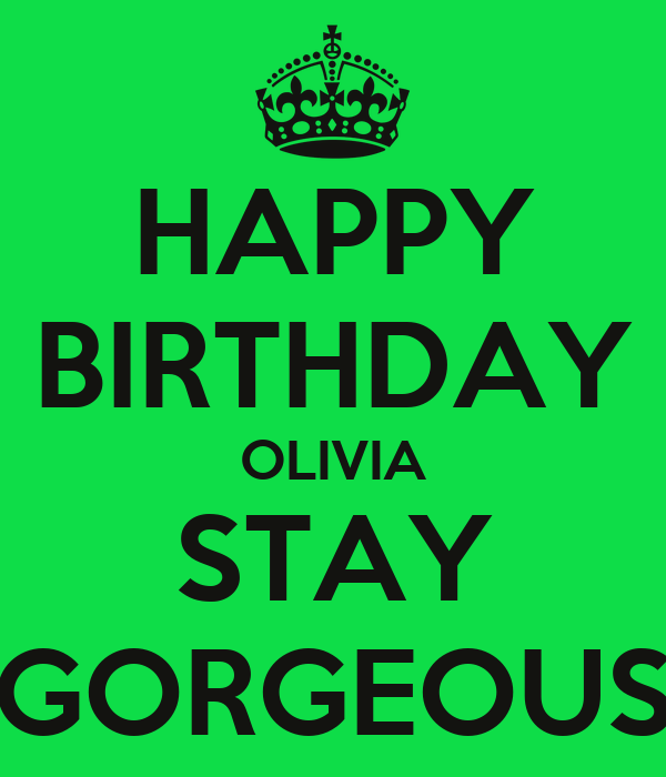 Happy Birthday Olivia Stay Gorgeous Poster Olivia Keep Calm O Matic