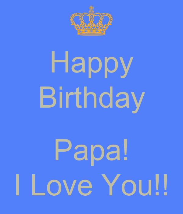 Happy Birthday Papa! I Love You!! Poster