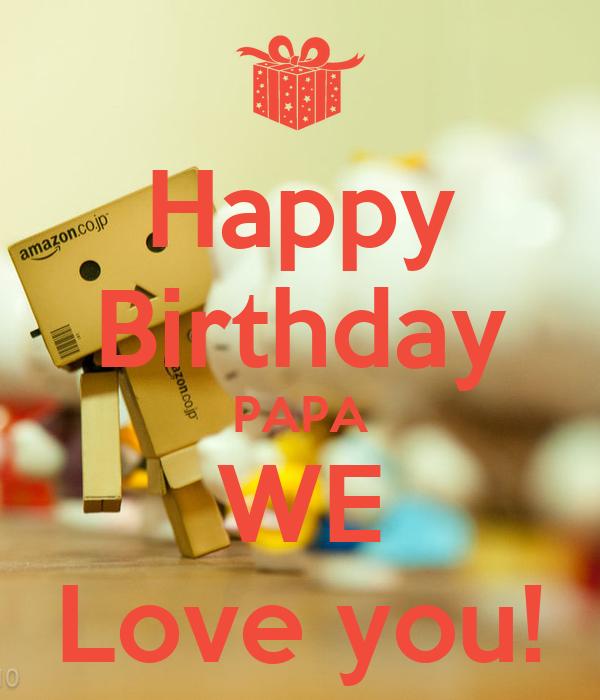 Happy Birthday PAPA WE Love You! Poster