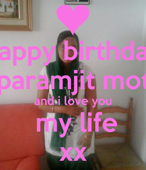 Happy Birthday Paramjit Moti And I Love You My Life Xx