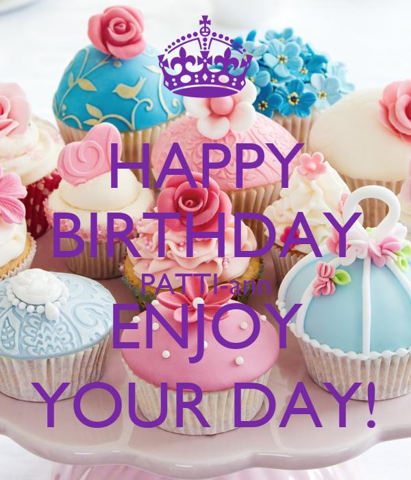 Happy Birthday Enjoy Your Day Quotes Happy Birthday Patti-ann Enjoy