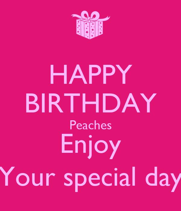 Happy Birthday Enjoy Your Day Quotes Happy Birthday Peaches Enjoy