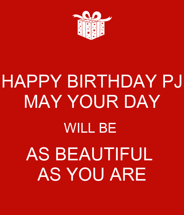 Happy Birthday Pj May Your Day Will Be As Beautiful As You Are