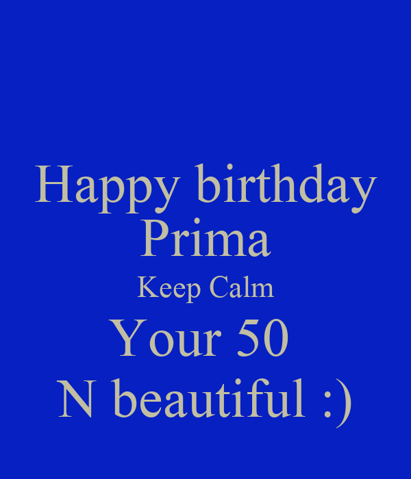 Happy Birthday Prima Keep Calm Your 50 N Beautiful