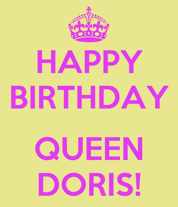 happy birthday doris HAPPY BIRTHDAY QUEEN DORIS! Poster | Gloria | Keep Calm o Matic happy birthday doris