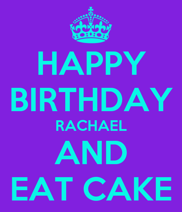 Happy Birthday Rachael And Eat Cake Poster Kim Keep Calm O Matic