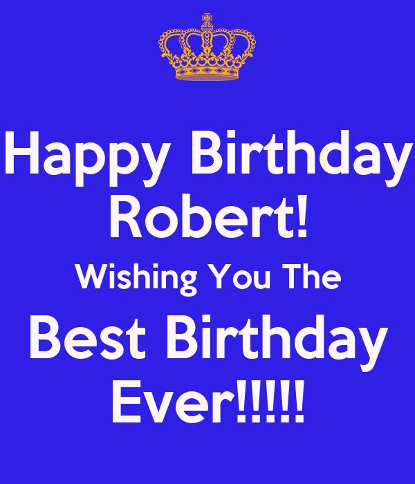 Happy Birthday Robert! Wishing You The Best Birthday Ever