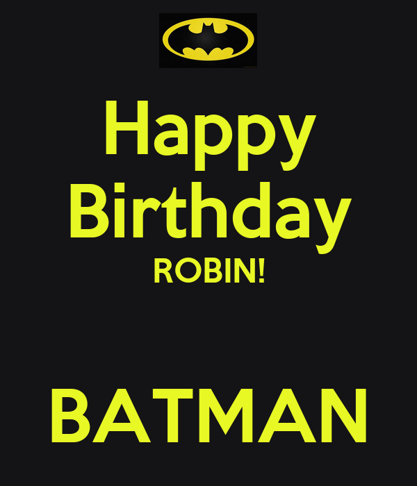 Happy Birthday And Rest In Peace Quotes: Happy Birthday ROBIN! BATMAN Poster
