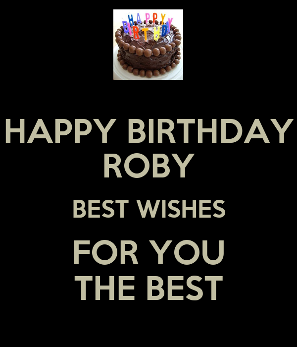 HAPPY BIRTHDAY ROBY BEST WISHES FOR YOU THE BEST Poster