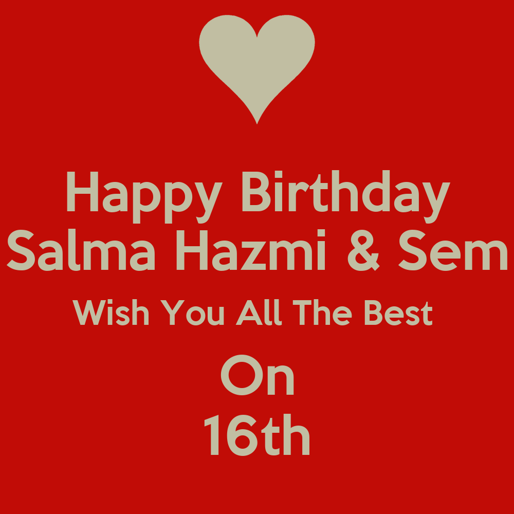 Happy Birthday Salma Hazmi Sem Wish You All The Best On Happy Birthday I Wish You All The Best In