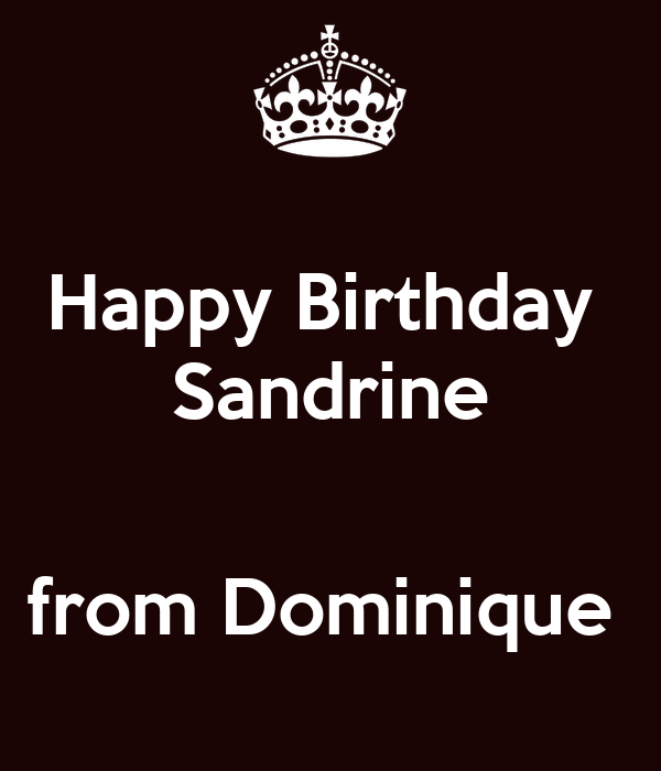 Happy Birthday Sandrine From Dominique Poster Anonymous Keep Calm O Matic