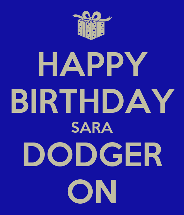 HAPPY BIRTHDAY SARA DODGER ON - KEEP CALM AND CARRY ON Image Generator: keepcalm-o-matic.co.uk/p/happy-birthday-sara-dodger-on