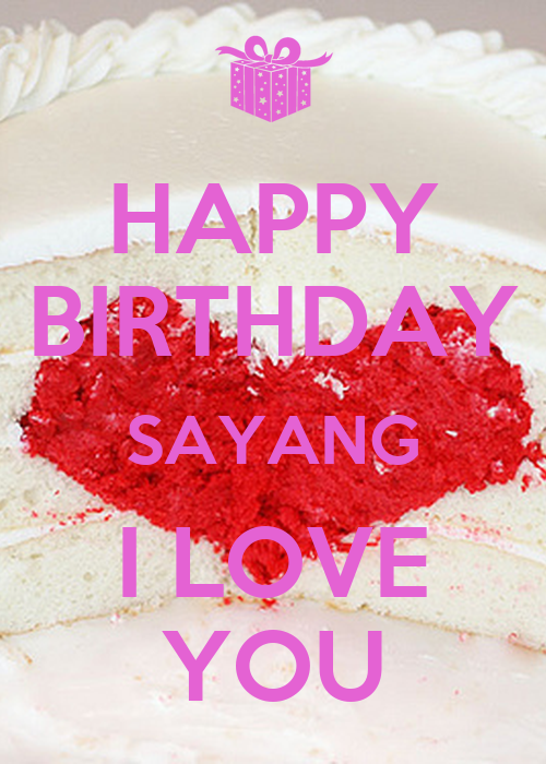 HAPPY BIRTHDAY SAYANG I LOVE YOU Poster | fd | Keep Calm-o ...