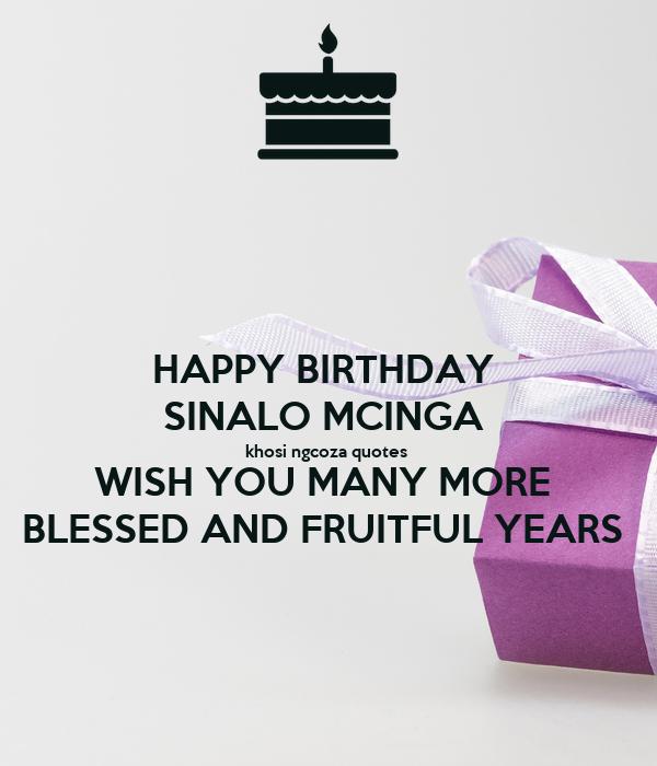 Happy Birthday Sinalo Mcinga Khosi Ngcoza Quotes Wish You Happy Birthday I Wish You Many More