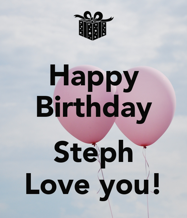 happy birthday steph Happy Birthday Steph Love you! Poster | jenn | Keep Calm o Matic happy birthday steph