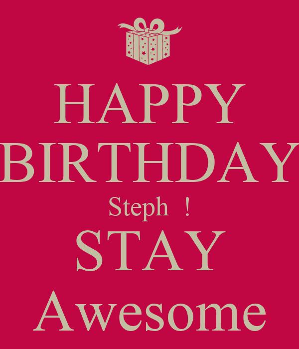 happy birthday steph HAPPY BIRTHDAY Steph ! STAY Awesome Poster | chris | Keep Calm o Matic happy birthday steph