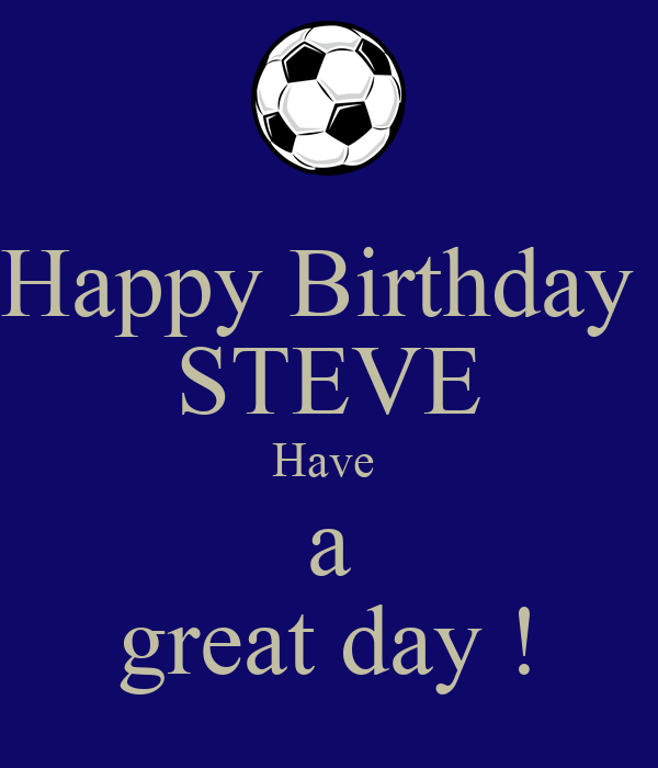 happy birthday steve have a great day poster julie. Black Bedroom Furniture Sets. Home Design Ideas