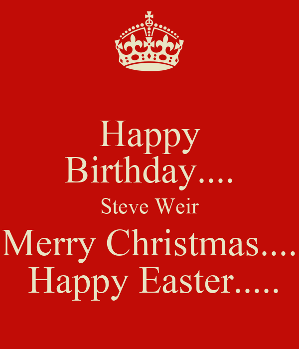 happy birthday steve weir merry christmas happy. Black Bedroom Furniture Sets. Home Design Ideas