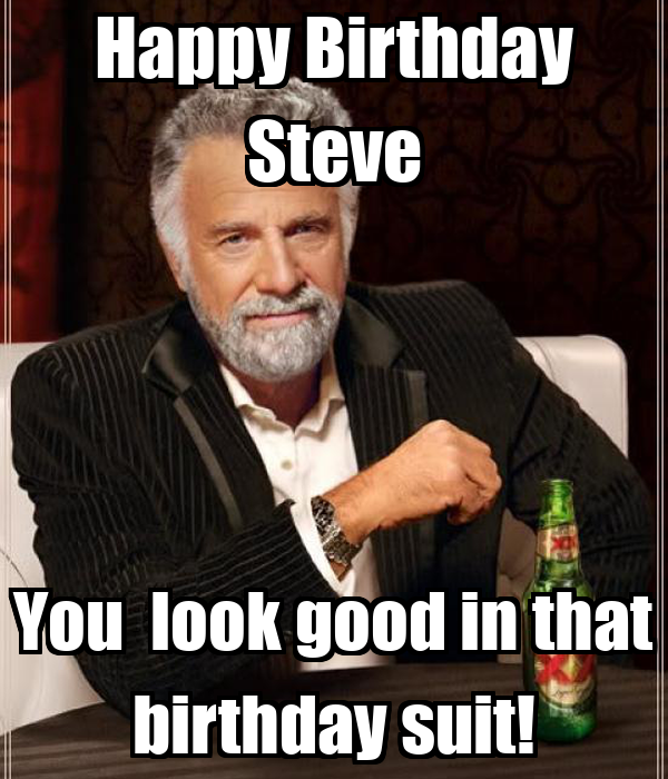 happy birthday steve you look good in that birthday suit. Black Bedroom Furniture Sets. Home Design Ideas