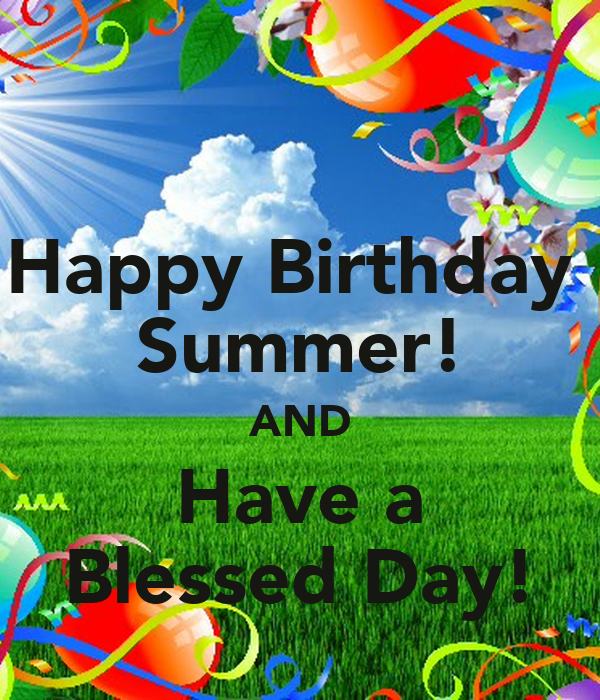 happy birthday summer Happy Birthday Summer! AND Have a Blessed Day! Poster   lre   Keep  happy birthday summer