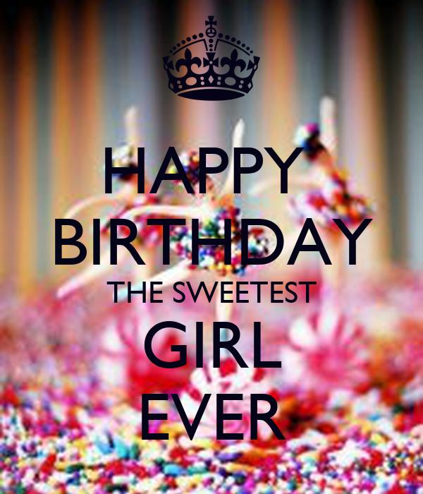 HAPPY BIRTHDAY THE SWEETEST GIRL EVER Poster | rishiraj | Keep Calm-o ...