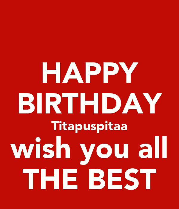 Happy Birthday Titapuspitaa Wish You All The Best Keep Happy Birthday I Wish You All The Best In