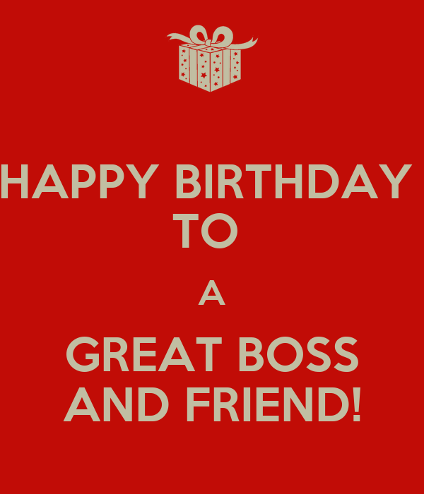 Happy Birthday To Boss Quotes: HAPPY BIRTHDAY TO A GREAT BOSS AND FRIEND! Poster