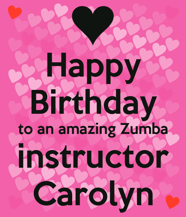 Happy Birthday To An Amazing Zumba Instructor Carolyn