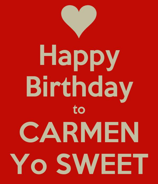 Happy birthday to carmen yo sweet keep calm and carry on - Happy birthday carmen images ...