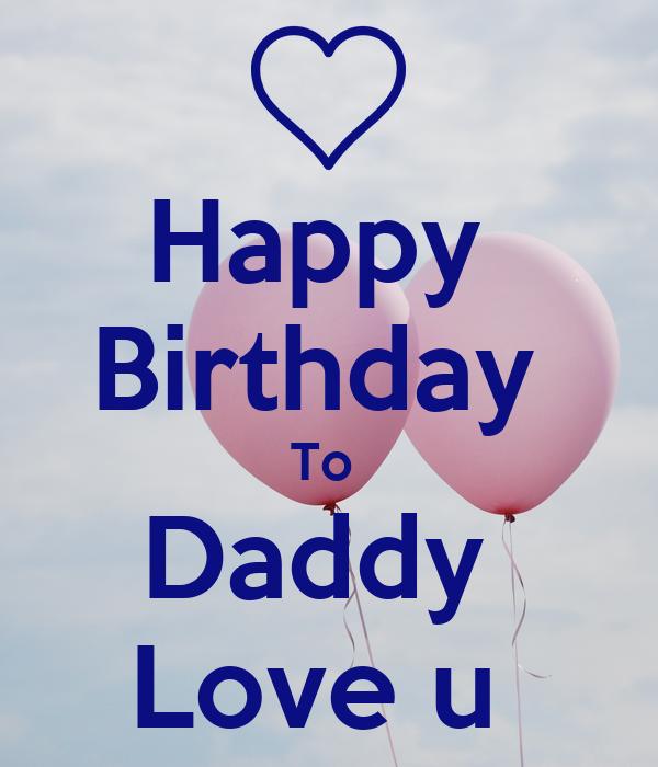 Happy Birthday To Daddy Love U Poster