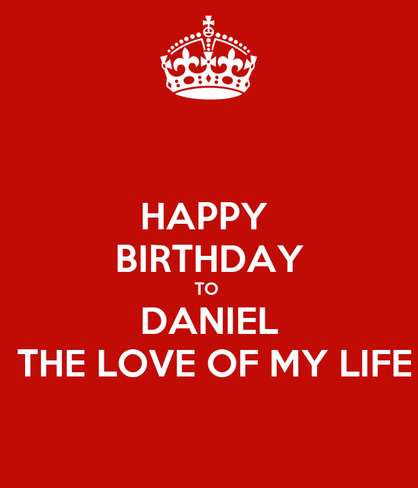 HAPPY BIRTHDAY TO DANIEL THE LOVE OF MY LIFE Poster ...